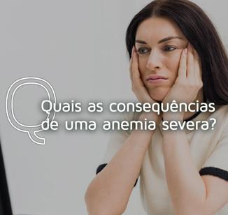 Quais as consequências de uma anemia severa?